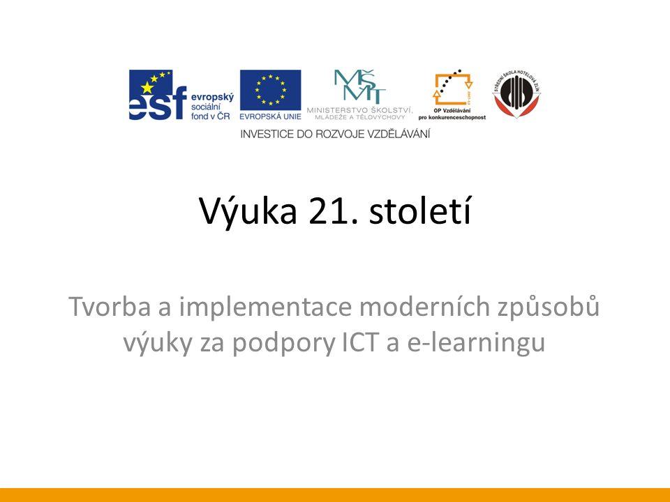Výuka 21. století Tvorba a implementace moderních způsobů výuky za podpory ICT a e-learningu