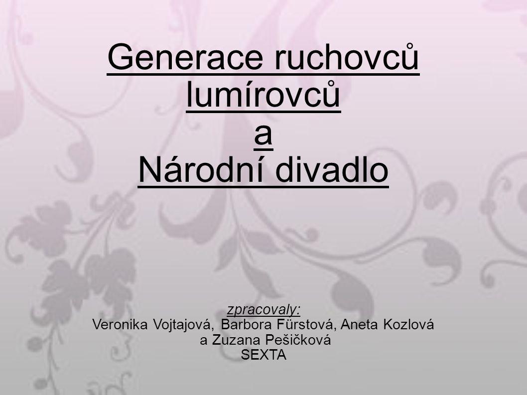 Generace ruchovců lumírovců a Národní divadlo zpracovaly: Veronika Vojtajová, Barbora Fürstová, Aneta Kozlová a Zuzana Pešičková SEXTA