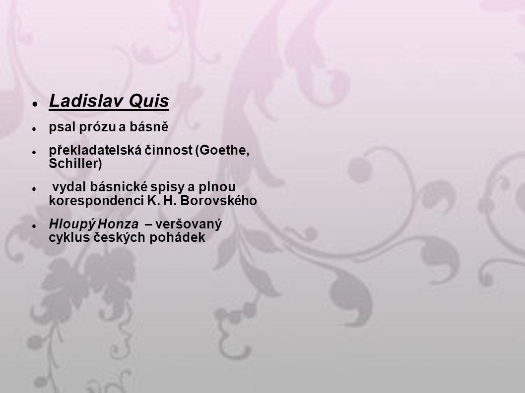 Ladislav Quis psal prózu a básně překladatelská činnost (Goethe, Schiller) vydal básnické spisy a plnou korespondenci K.