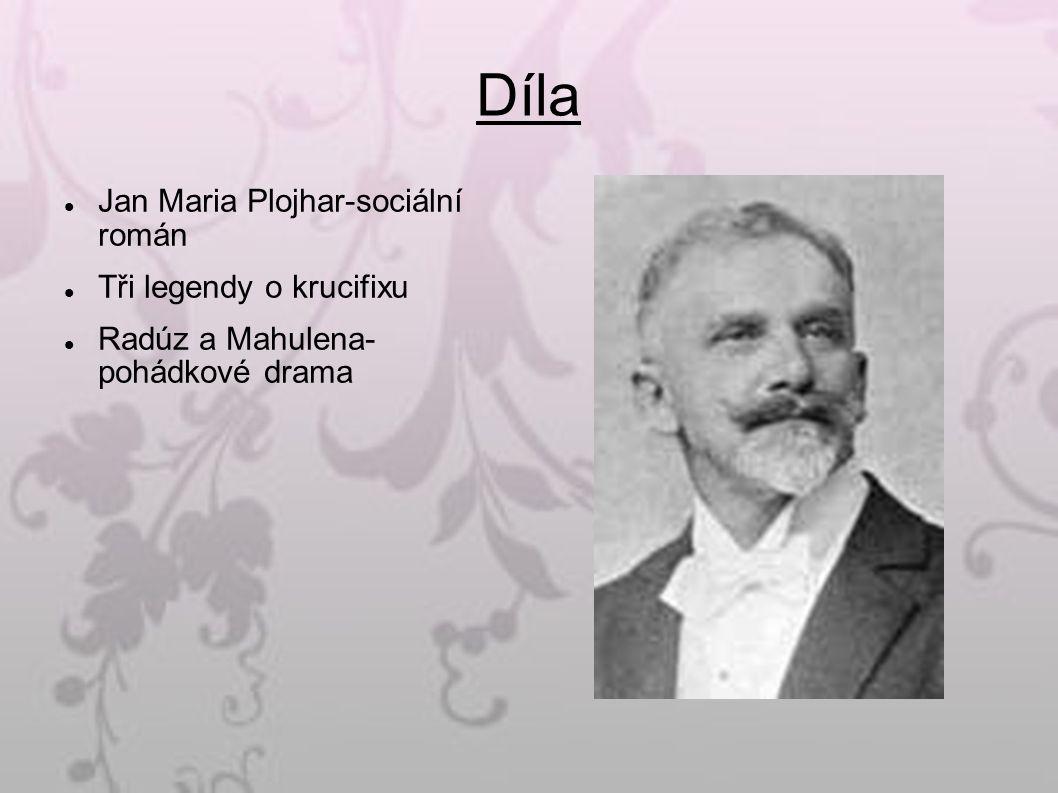 Díla Jan Maria Plojhar-sociální román Tři legendy o krucifixu Radúz a Mahulena- pohádkové drama