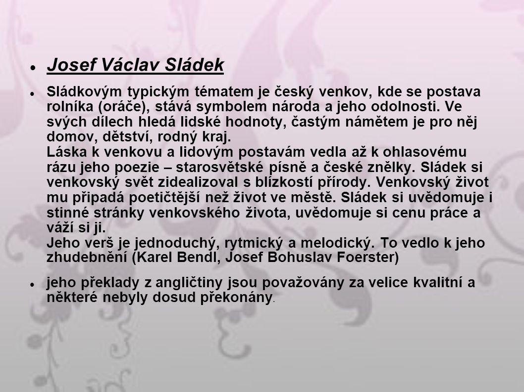 Josef Václav Sládek Sládkovým typickým tématem je český venkov, kde se postava rolníka (oráče), stává symbolem národa a jeho odolnosti.
