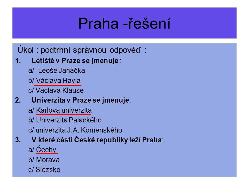 Úkol : podtrhni správnou odpověď : 1.Letiště v Praze se jmenuje : a/ Leoše Janáčka b/ Václava Havla c/ Václava Klause 2.Univerzita v Praze se jmenuje: