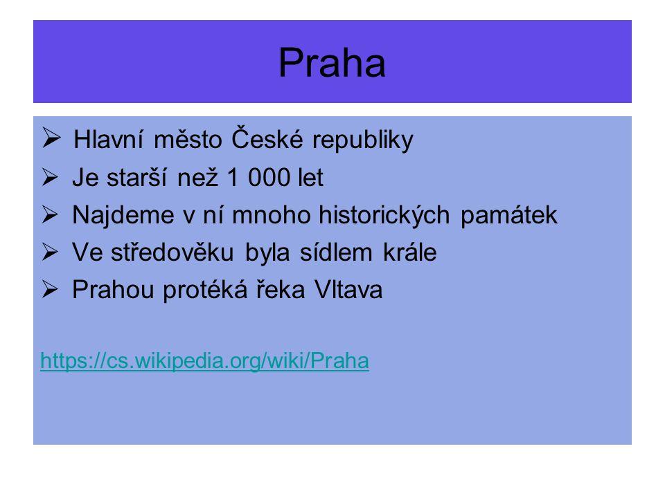 Praha  Hlavní město České republiky  Je starší než 1 000 let  Najdeme v ní mnoho historických památek  Ve středověku byla sídlem krále  Prahou pr