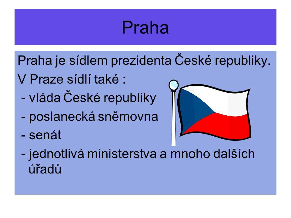 Praha je sídlem prezidenta České republiky. V Praze sídlí také : - vláda České republiky - poslanecká sněmovna - senát - jednotlivá ministerstva a mno