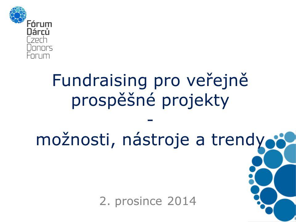 Fundraising pro veřejně prospěšné projekty - možnosti, nástroje a trendy 2. prosince 2014