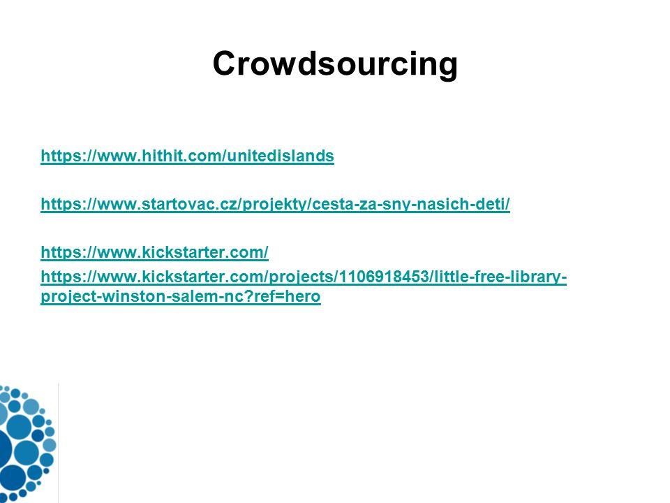 Crowdsourcing https://www.hithit.com/unitedislands https://www.startovac.cz/projekty/cesta-za-sny-nasich-deti/ https://www.kickstarter.com/ https://www.kickstarter.com/projects/1106918453/little-free-library- project-winston-salem-nc ref=hero