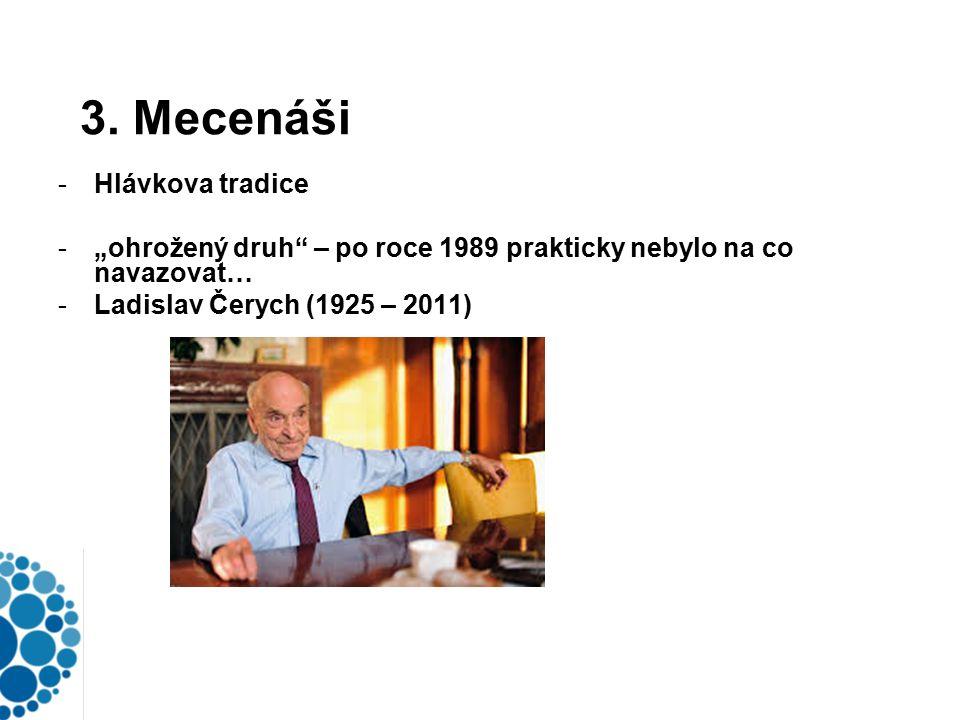 """3. Mecenáši -Hlávkova tradice -""""ohrožený druh"""" – po roce 1989 prakticky nebylo na co navazovat… -Ladislav Čerych (1925 – 2011)"""
