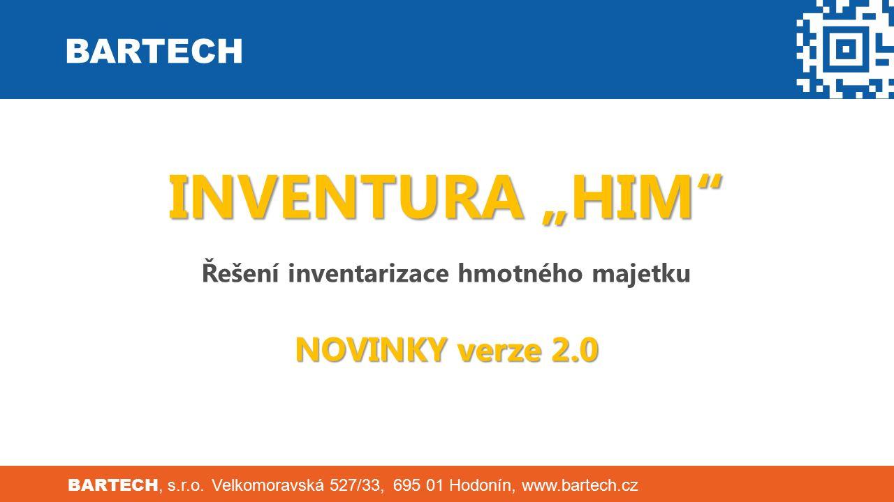"""BARTECH BARTECH, s.r.o. Velkomoravská 527/33, 695 01 Hodonín, www.bartech.cz INVENTURA """"HIM"""" Řešení inventarizace hmotného majetku NOVINKY verze 2.0"""