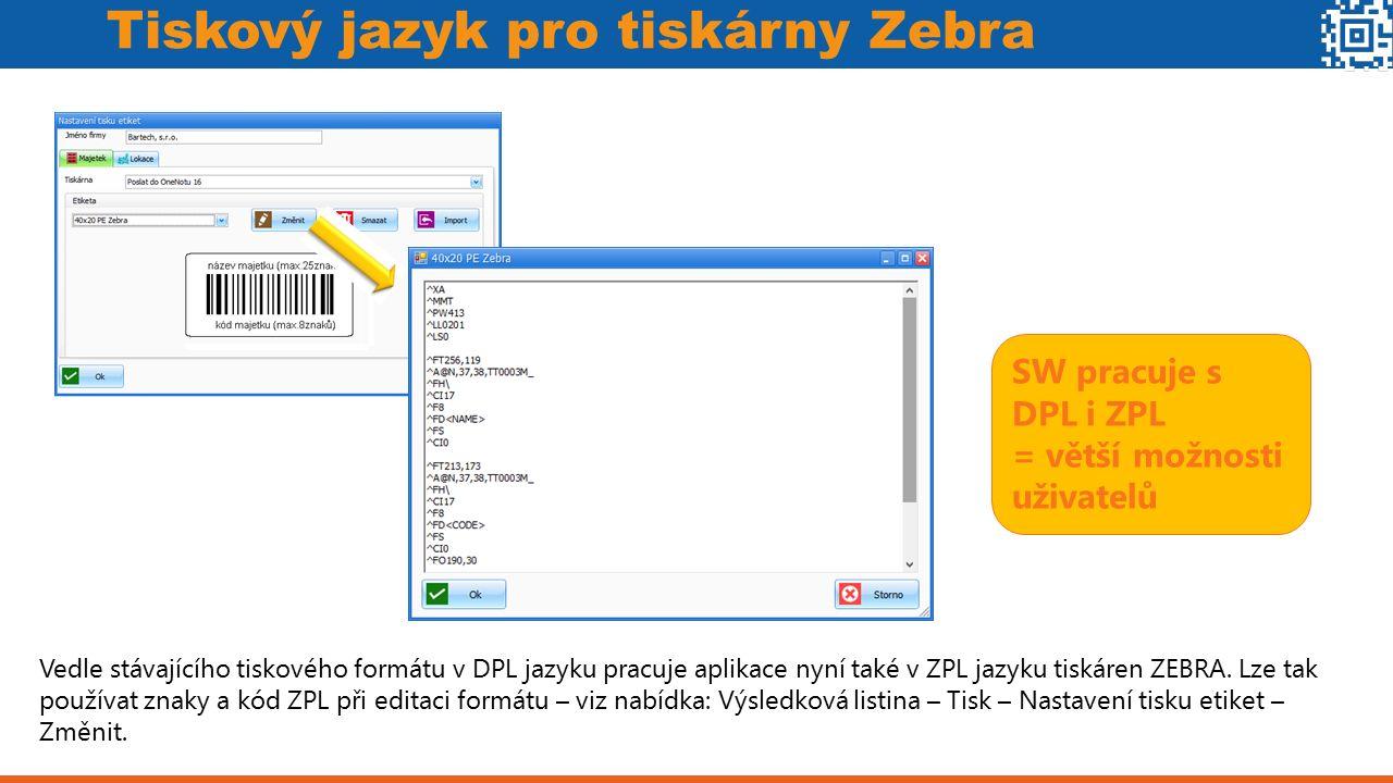 Tiskový jazyk pro tiskárny Zebra Vedle stávajícího tiskového formátu v DPL jazyku pracuje aplikace nyní také v ZPL jazyku tiskáren ZEBRA. Lze tak použ