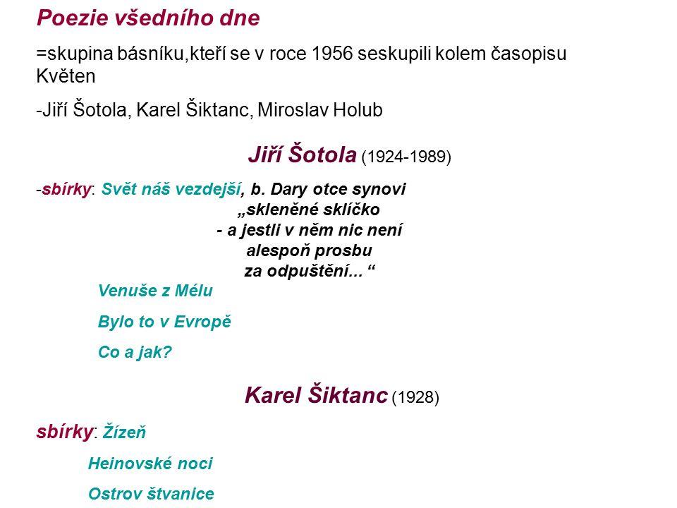 Poezie všedního dne =skupina básníku,kteří se v roce 1956 seskupili kolem časopisu Květen -Jiří Šotola, Karel Šiktanc, Miroslav Holub Jiří Šotola (1924-1989) -sbírky: Svět náš vezdejší, b.