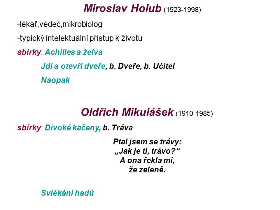 Miroslav Holub (1923-1998) -lékař,vědec,mikrobiolog -typický intelektuální přístup k životu sbírky: Achilles a želva Jdi a otevři dveře, b.
