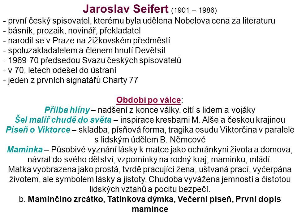 Jaroslav Seifert (1901 – 1986) - první český spisovatel, kterému byla udělena Nobelova cena za literaturu - básník, prozaik, novinář, překladatel - narodil se v Praze na žižkovském předměstí - spoluzakladatelem a členem hnutí Devětsil - 1969-70 předsedou Svazu českých spisovatelů - v 70.