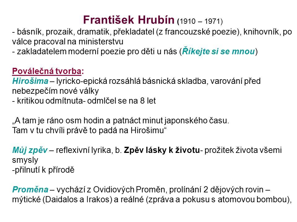 František Hrubín (1910 – 1971) - básník, prozaik, dramatik, překladatel (z francouzské poezie), knihovník, po válce pracoval na ministerstvu - zaklada