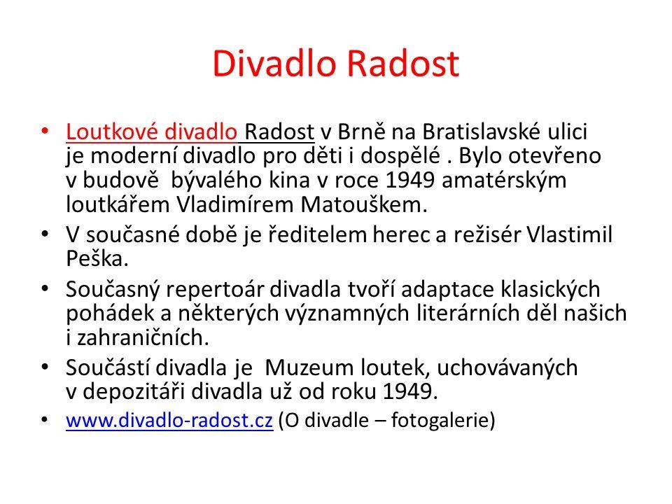 Divadlo Radost Loutkové divadlo Radost v Brně na Bratislavské ulici je moderní divadlo pro děti i dospělé. Bylo otevřeno v budově bývalého kina v roce