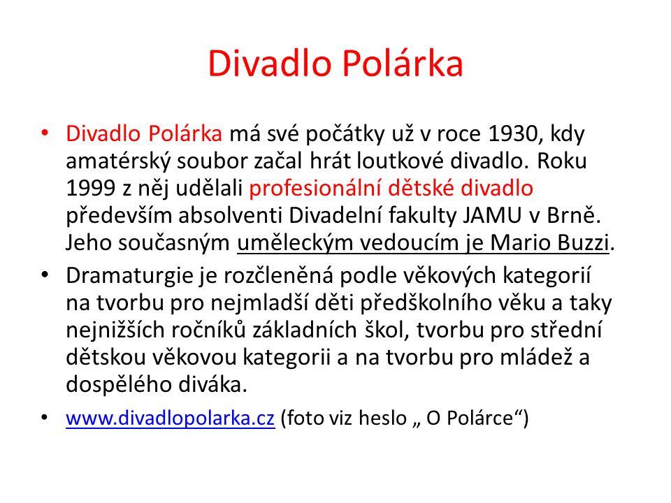 Divadlo Polárka Divadlo Polárka má své počátky už v roce 1930, kdy amatérský soubor začal hrát loutkové divadlo. Roku 1999 z něj udělali profesionální