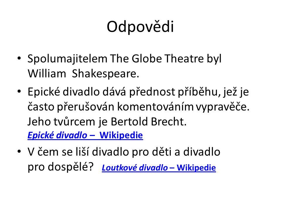 Odpovědi Spolumajitelem The Globe Theatre byl William Shakespeare. Epické divadlo dává přednost příběhu, jež je často přerušován komentováním vypravěč