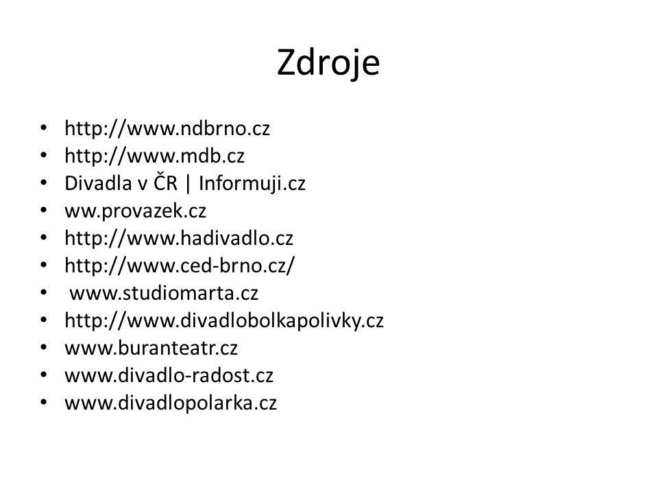 Zdroje http://www.ndbrno.cz http://www.mdb.cz Divadla v ČR | Informuji.cz ww.provazek.cz http://www.hadivadlo.cz http://www.ced-brno.cz/ www.studiomar