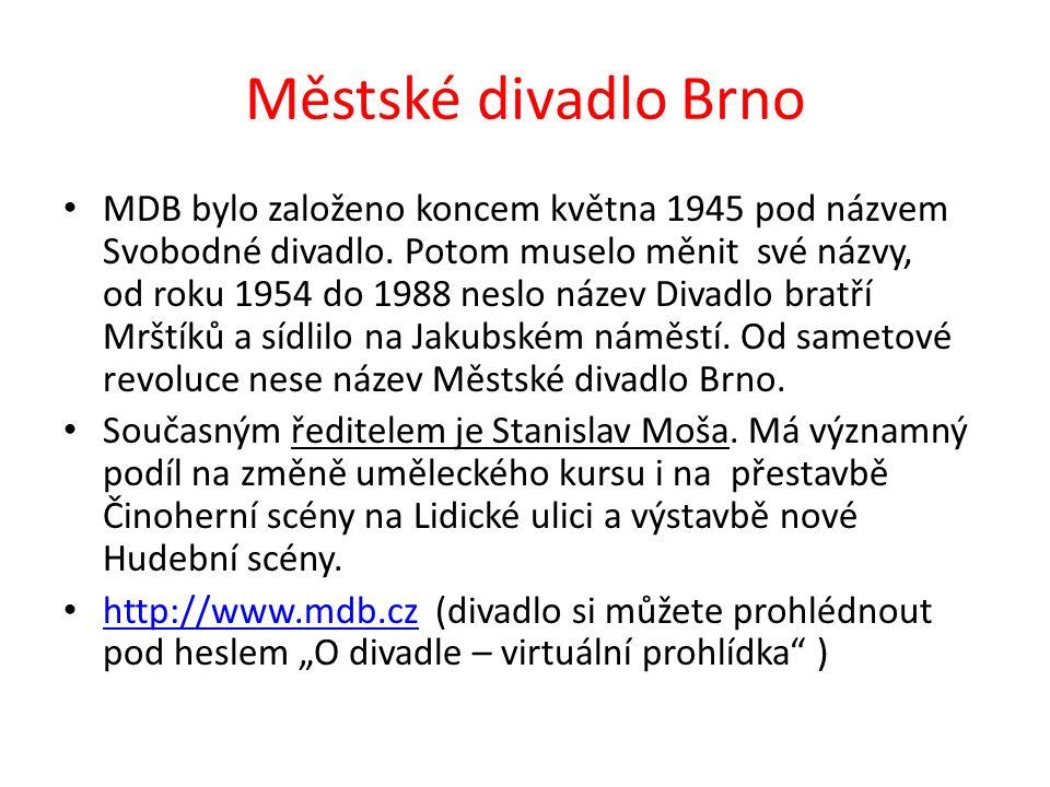 Městské divadlo Brno MDB bylo založeno koncem května 1945 pod názvem Svobodné divadlo. Potom muselo měnit své názvy, od roku 1954 do 1988 neslo název