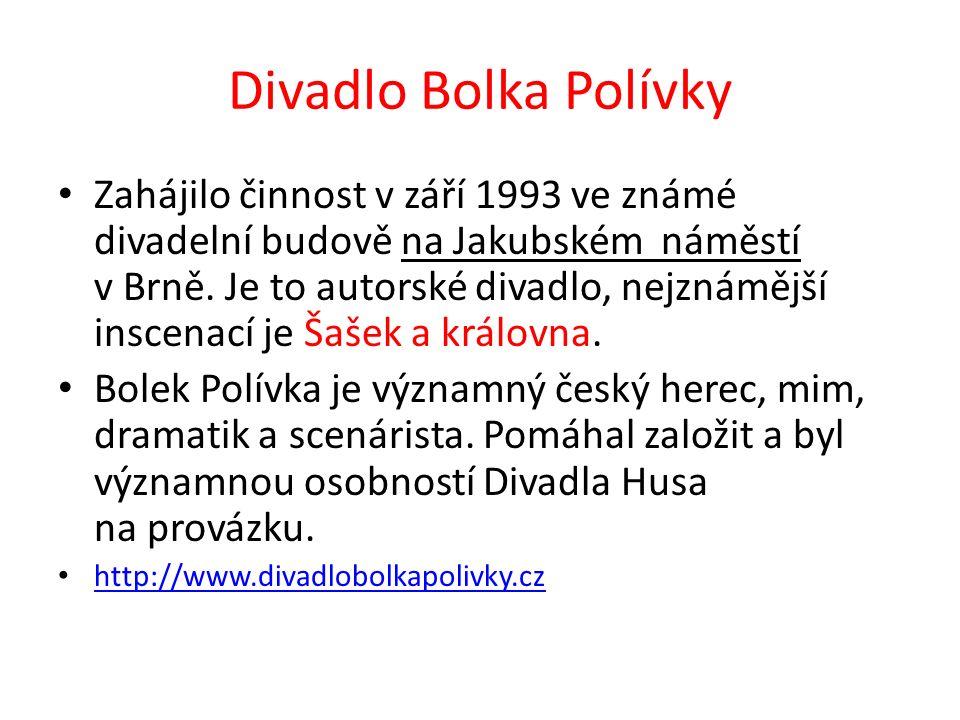 Divadlo Bolka Polívky Zahájilo činnost v září 1993 ve známé divadelní budově na Jakubském náměstí v Brně. Je to autorské divadlo, nejznámější inscenac
