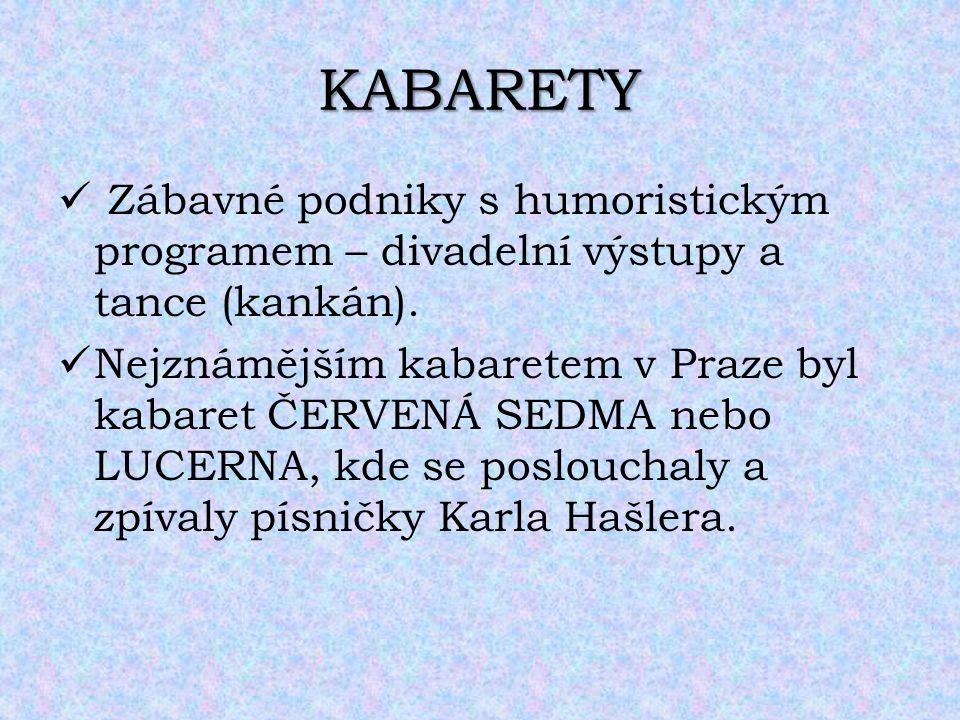KABARETY Zábavné podniky s humoristickým programem – divadelní výstupy a tance (kankán). Nejznámějším kabaretem v Praze byl kabaret ČERVENÁ SEDMA nebo
