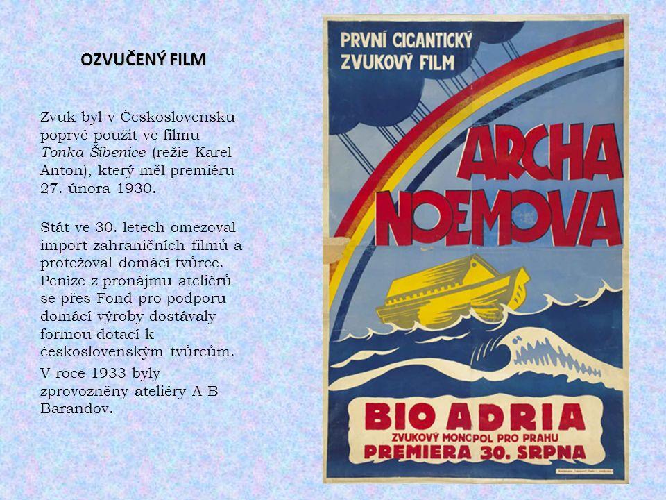 OZVUČENÝ FILM Zvuk byl v Československu poprvé použit ve filmu Tonka Šibenice (režie Karel Anton), který měl premiéru 27. února 1930. Stát ve 30. lete