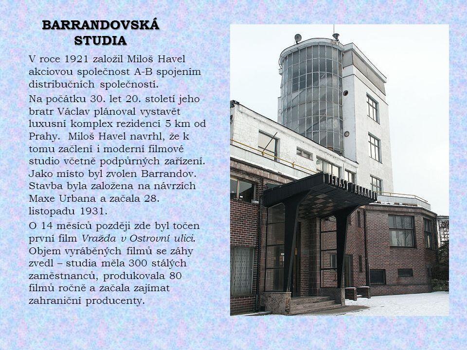 BARRANDOVSKÁ STUDIA V roce 1921 založil Miloš Havel akciovou společnost A-B spojením distribučních společností. Na počátku 30. let 20. století jeho br