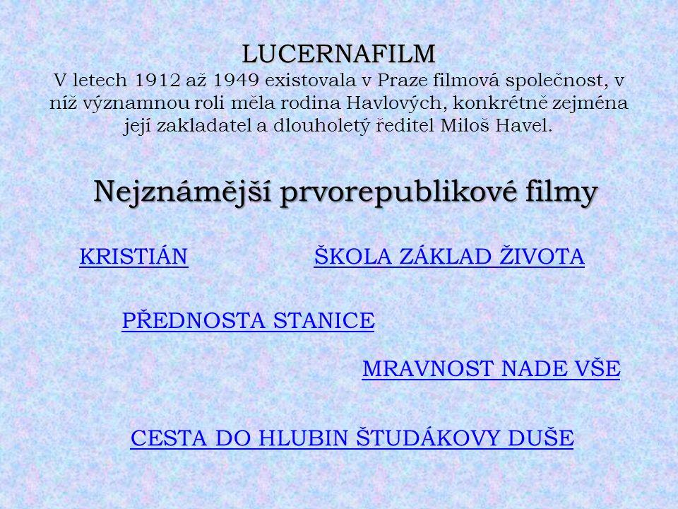 LUCERNAFILM LUCERNAFILM V letech 1912 až 1949 existovala v Praze filmová společnost, v níž významnou roli měla rodina Havlových, konkrétně zejména jej