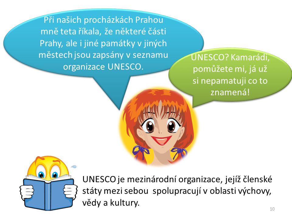 10 Při našich procházkách Prahou mně teta říkala, že některé části Prahy, ale i jiné památky v jiných městech jsou zapsány v seznamu organizace UNESCO.