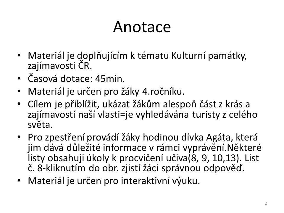 Anotace Materiál je doplňujícím k tématu Kulturní památky, zajímavosti ČR.