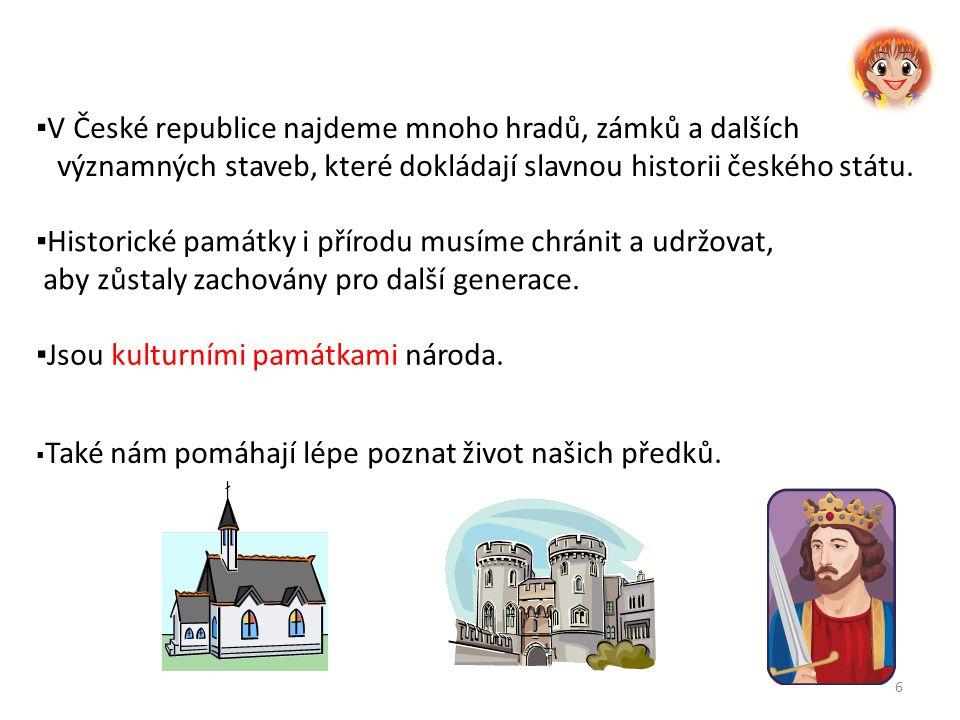 6 ▪ V České republice najdeme mnoho hradů, zámků a dalších významných staveb, které dokládají slavnou historii českého státu.