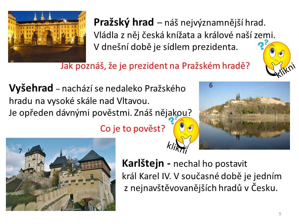 9 5 Pražský hrad – náš nejvýznamnější hrad. Vládla z něj česká knížata a králové naší zemi.