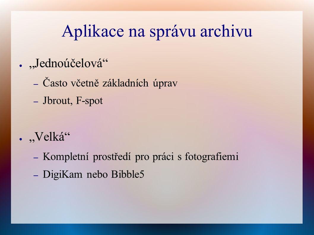"""Aplikace na správu archivu ● """"Jednoúčelová – Často včetně základních úprav – Jbrout, F-spot ● """"Velká – Kompletní prostředí pro práci s fotografiemi – DigiKam nebo Bibble5"""