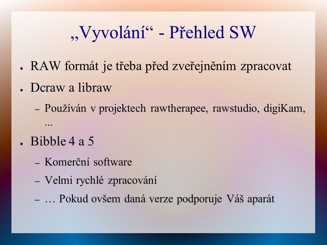 """""""Vyvolání - Přehled SW ● RAW formát je třeba před zveřejněním zpracovat ● Dcraw a libraw – Používán v projektech rawtherapee, rawstudio, digiKam,..."""