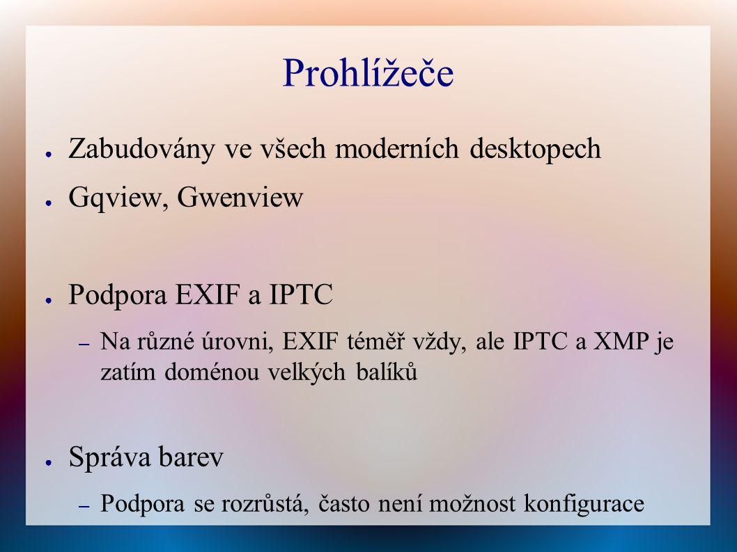 Prohlížeče ● Zabudovány ve všech moderních desktopech ● Gqview, Gwenview ● Podpora EXIF a IPTC – Na různé úrovni, EXIF téměř vždy, ale IPTC a XMP je zatím doménou velkých balíků ● Správa barev – Podpora se rozrůstá, často není možnost konfigurace