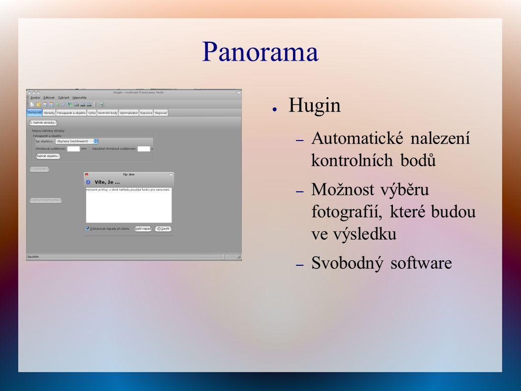 Panorama ● Hugin – Automatické nalezení kontrolních bodů – Možnost výběru fotografií, které budou ve výsledku – Svobodný software