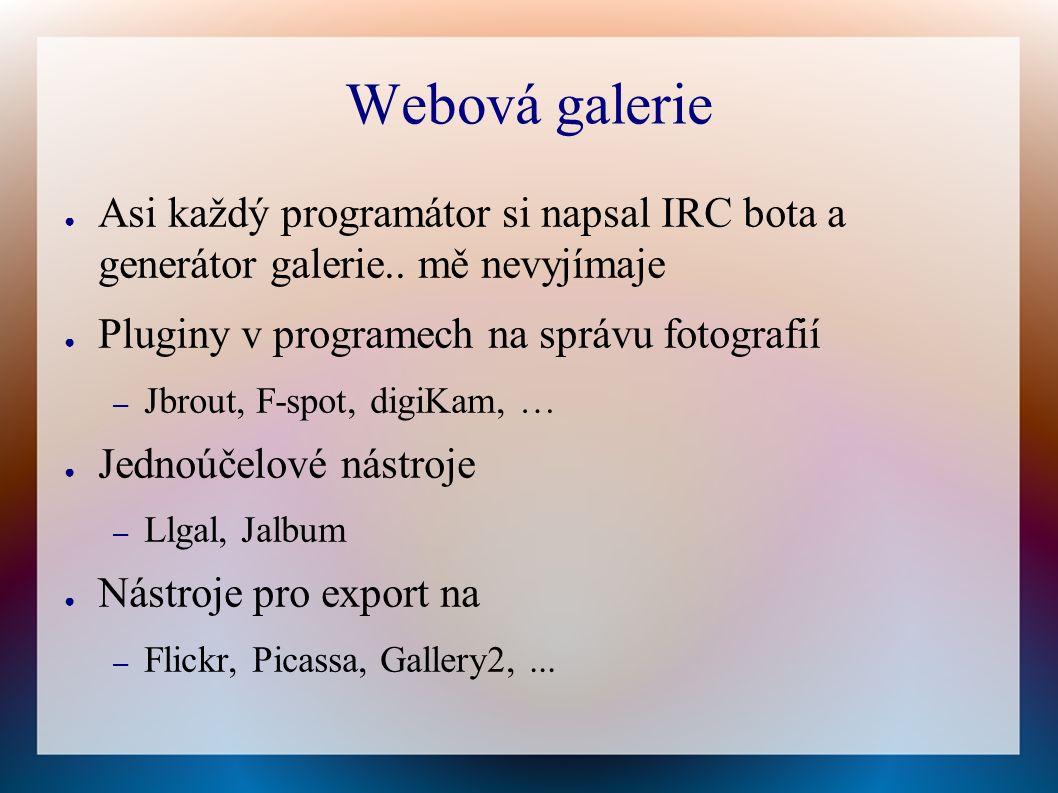 Webová galerie ● Asi každý programátor si napsal IRC bota a generátor galerie..