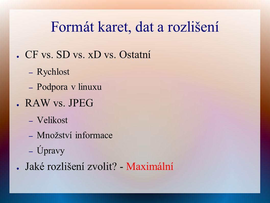 Formát karet, dat a rozlišení ● CF vs. SD vs. xD vs.
