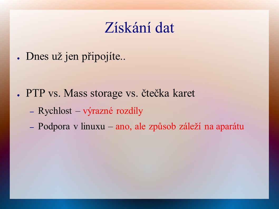 Získání dat ● Dnes už jen připojíte.. ● PTP vs. Mass storage vs.