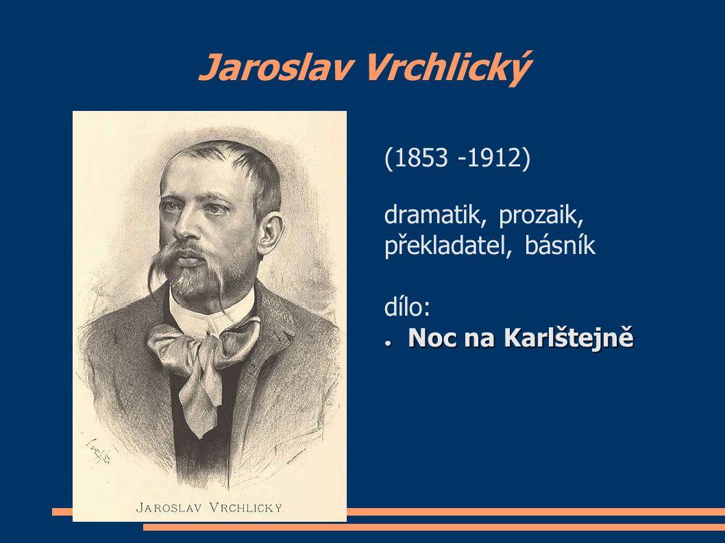 Jaroslav Vrchlický (1853 -1912) dramatik, prozaik, překladatel, básník dílo: ● Noc na Karlštejně