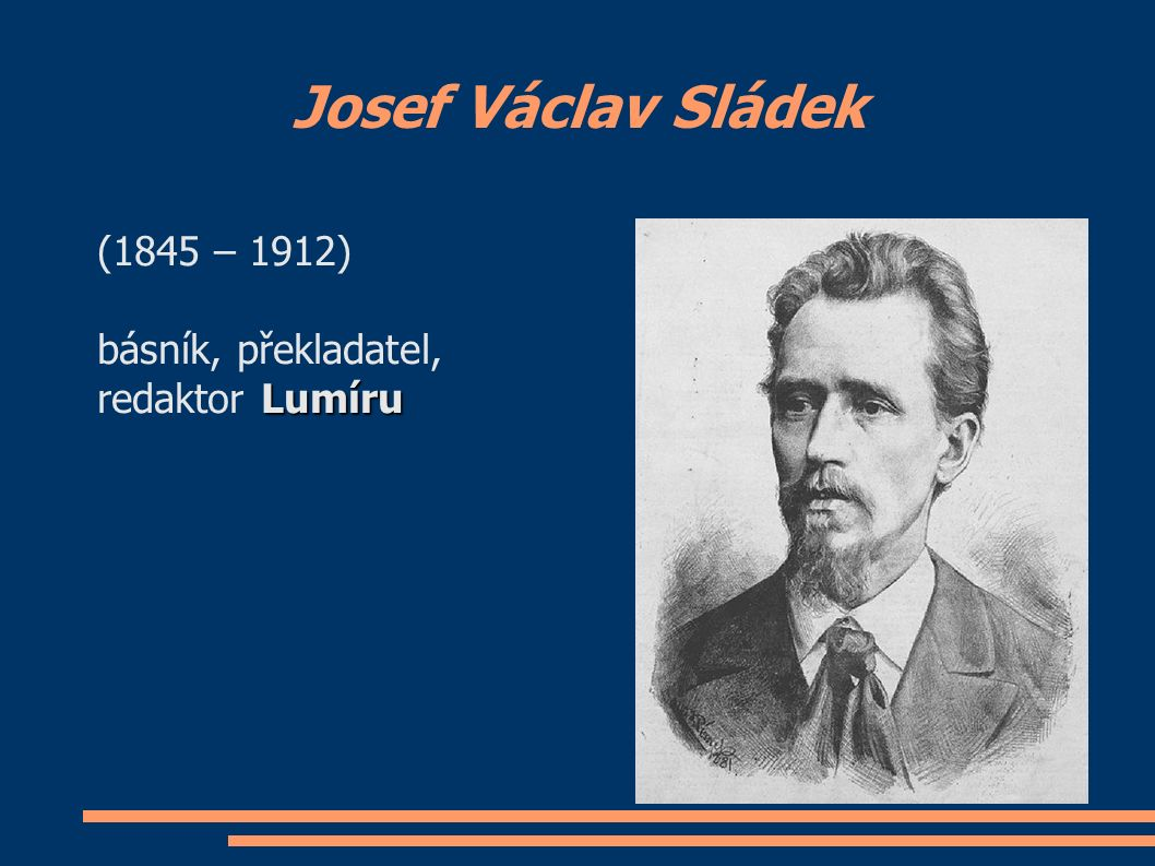 Josef Václav Sládek (1845 – 1912) básník, překladatel, Lumíru redaktor Lumíru