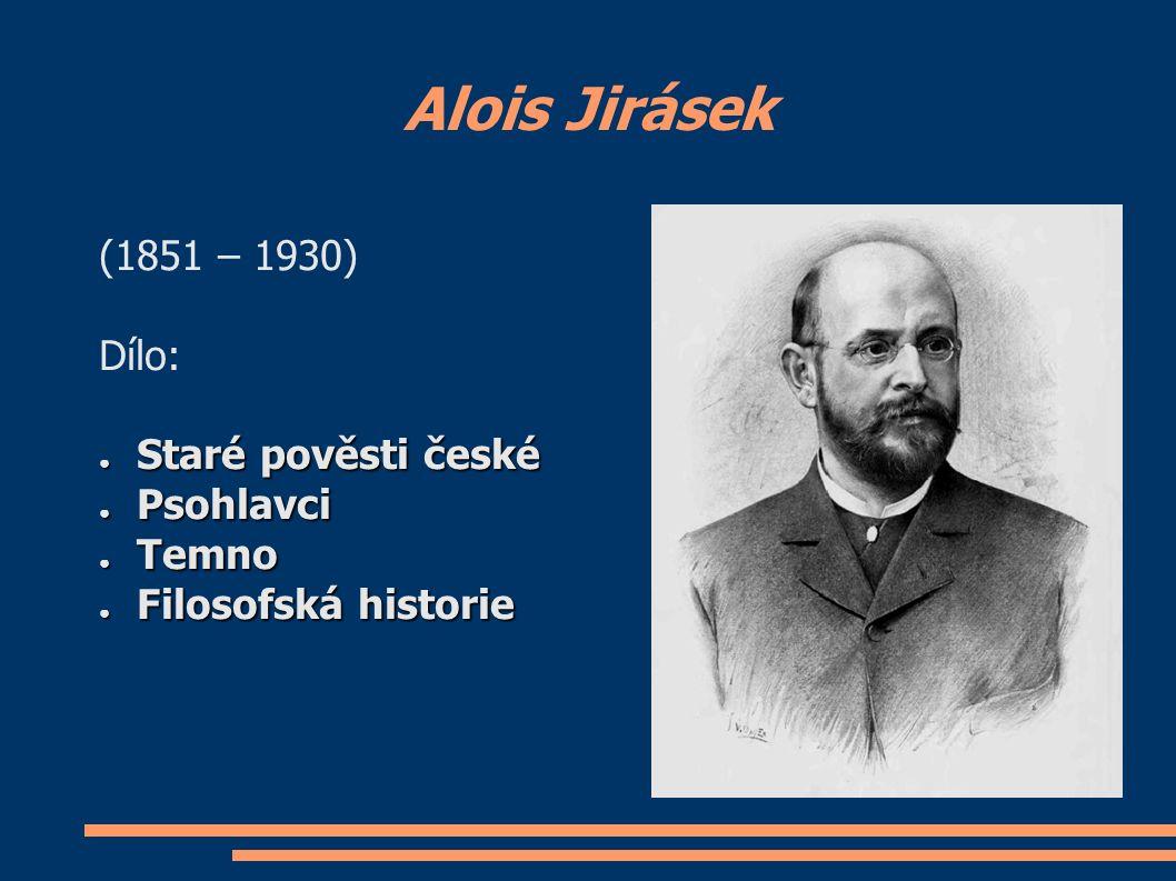 Alois Jirásek (1851 – 1930) Dílo: ● Staré pověsti české ● Psohlavci ● Temno ● Filosofská historie