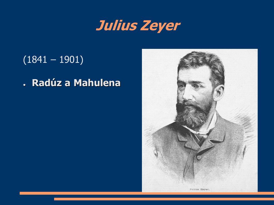 Julius Zeyer (1841 – 1901) ● Radúz a Mahulena