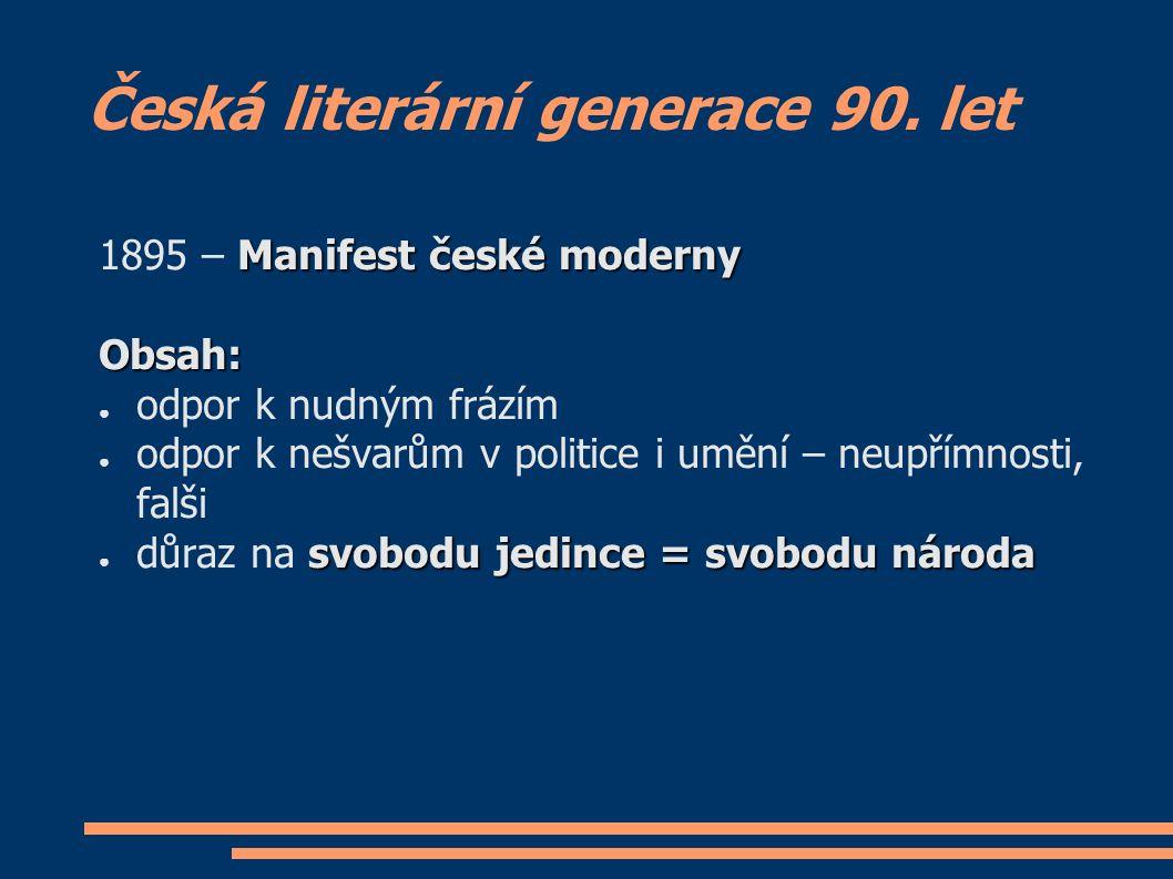 Česká literární generace 90. let Manifest české moderny 1895 – Manifest české modernyObsah: ● odpor k nudným frázím ● odpor k nešvarům v politice i um