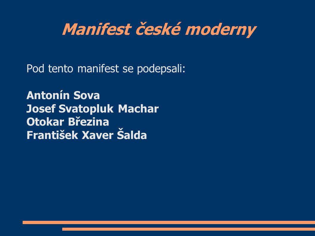 Manifest české moderny Pod tento manifest se podepsali: Antonín Sova Josef Svatopluk Machar Otokar Březina František Xaver Šalda