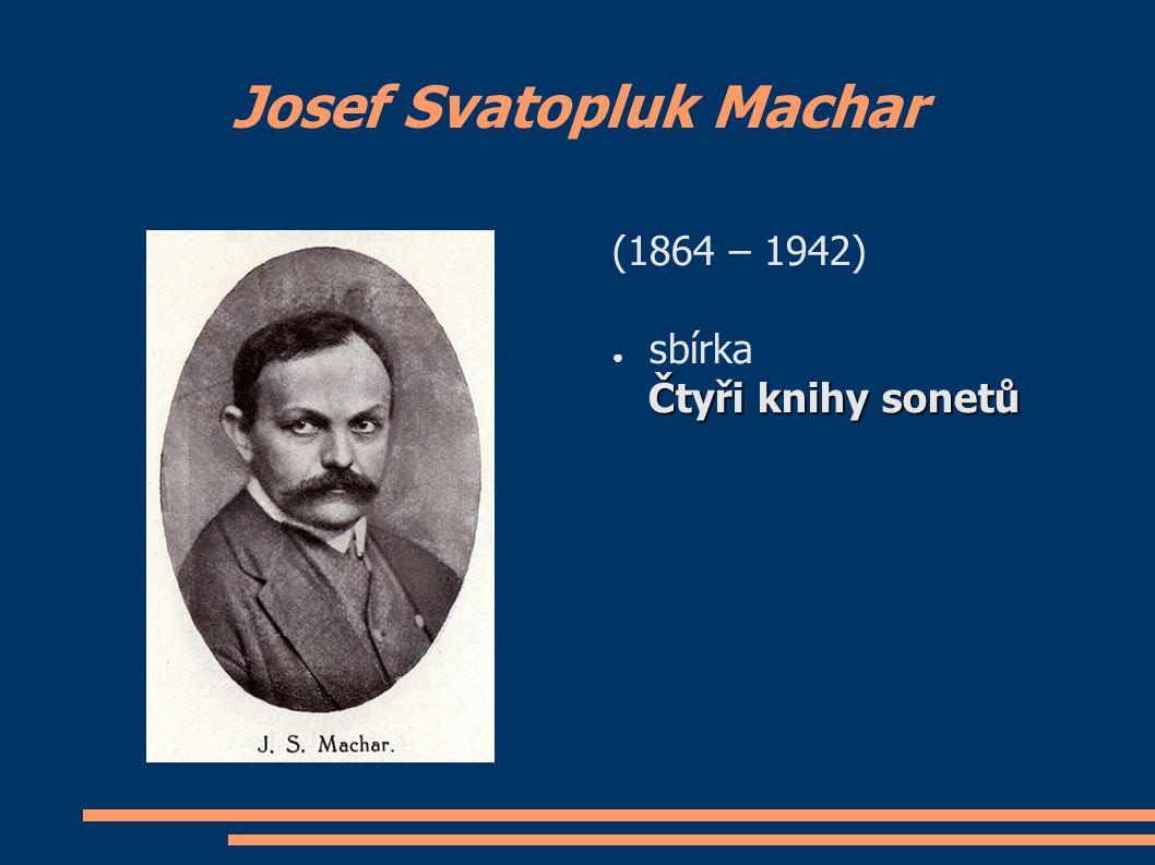 Josef Svatopluk Machar (1864 – 1942) ● sbírka Čtyři knihy sonetů Čtyři knihy sonetů