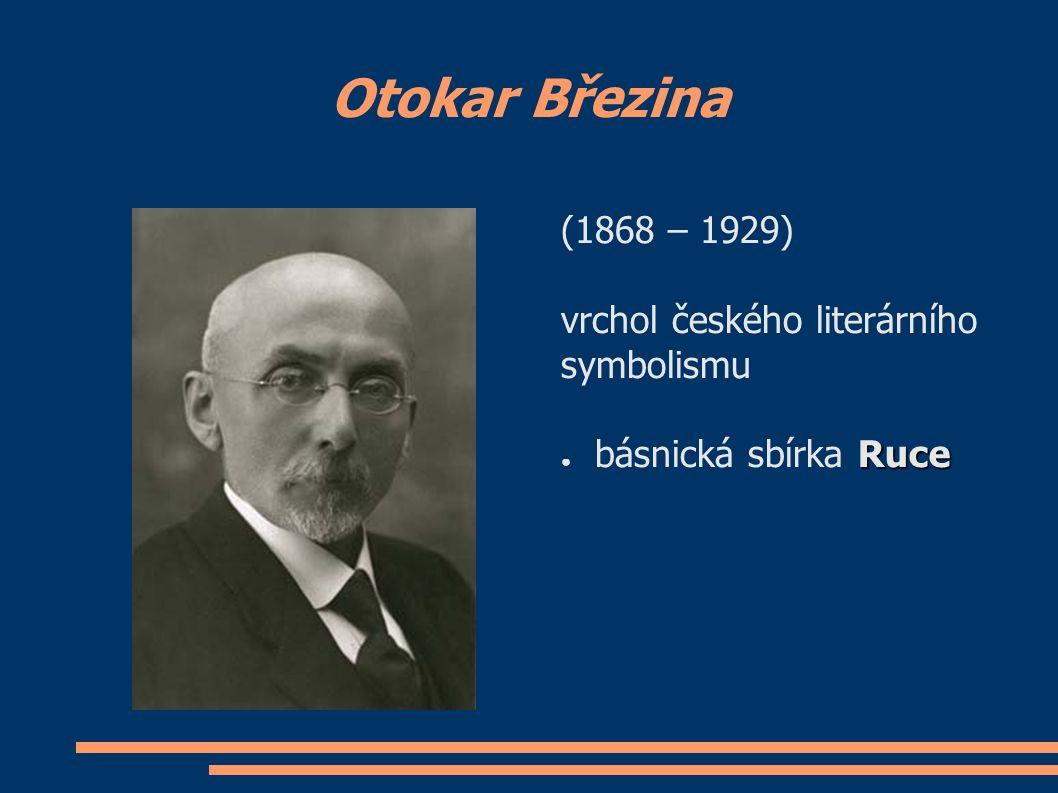 Otokar Březina (1868 – 1929) vrchol českého literárního symbolismu Ruce ● básnická sbírka Ruce