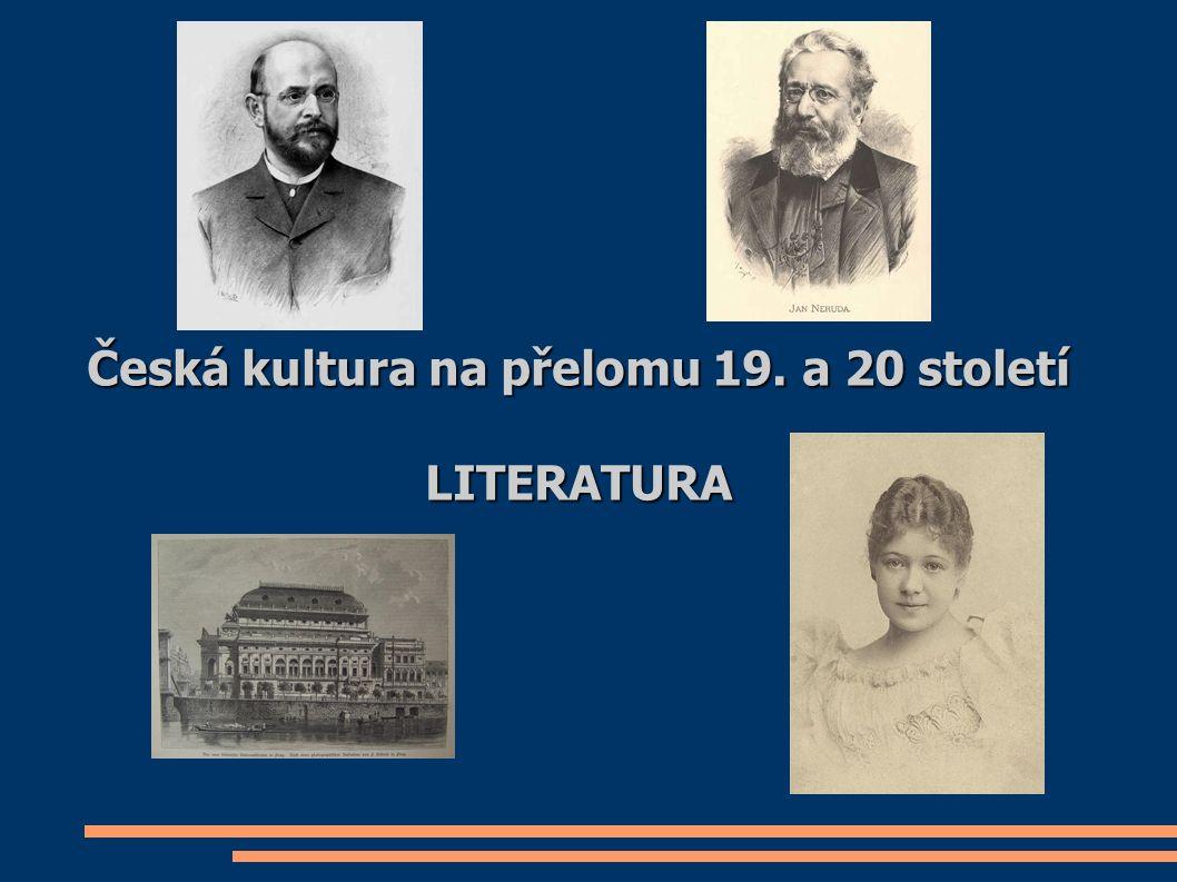 Literatura Pyšnila se mnoha veřejně známými osobnostmi a) poezie : Vrchlický, Čech, Zeyer, Neruda, Sládek...