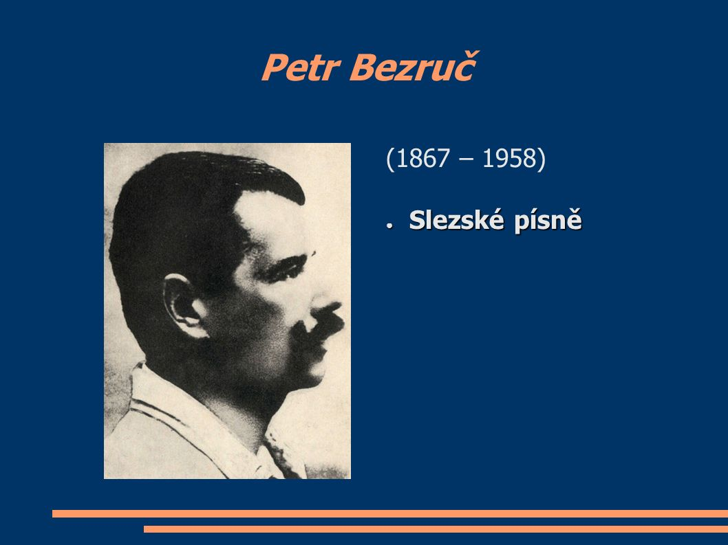 Petr Bezruč (1867 – 1958) ● Slezské písně