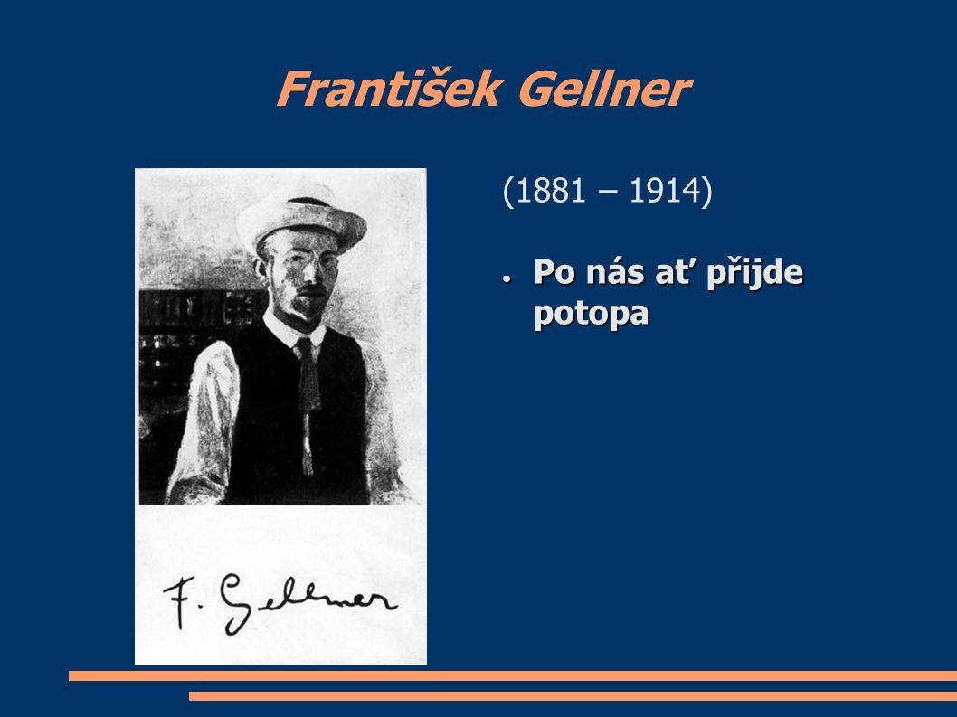 František Gellner (1881 – 1914) ● Po nás ať přijde potopa