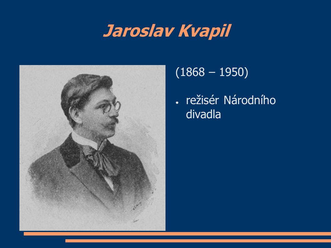 Jaroslav Kvapil (1868 – 1950) ● režisér Národního divadla